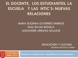EL  DOCENTE,  LOS ESTUDIANTES, LA ESCUELA   Y LAS  NTIC´S: NUEVAS RELACIONES