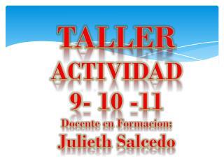 TALLER ACTIVIDAD  9- 10 -11 Docente en  Formacion :  Julieth  S alcedo