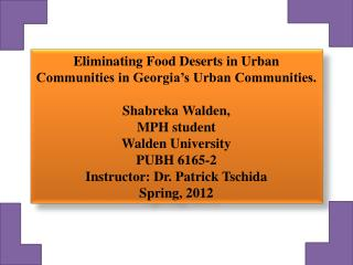 Eliminating Food Deserts in Urban Communities in Georgia's Urban Communities. Shabreka Walden,