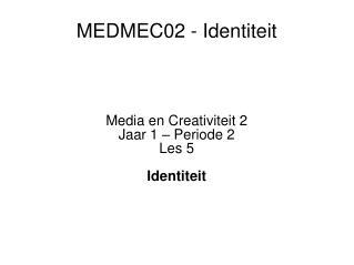 MEDMEC02 - Identiteit