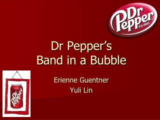 Dr Pepper's  Band in a Bubble
