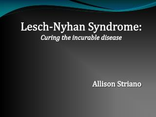 Lesch-Nyhan  Syndrome: Curing the incurable disease