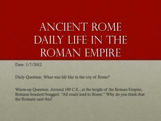 Ancient Rome Daily Life in the  Roman Empire