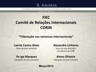"""FIEC Comitê de Relações Internacionais  CORIN """" Tributação nas remessas internacionais"""" Março/2014"""