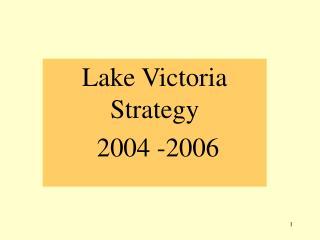 Lake Victoria Strategy  2004 -2006