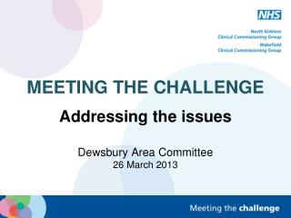 MEETING THE CHALLENGE Addressing the issues Dewsbury  Area Committee 26  March 2013