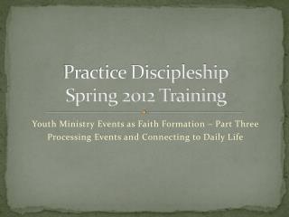 Practice Discipleship Spring 2012 Training