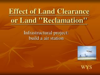 "Effect of Land Clearance or Land ""Reclamation"""