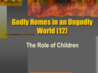 Godly Homes in an Ungodly World (12)