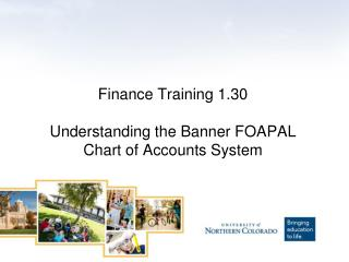 Finance Training  1.30 Understanding the Banner FOAPAL Chart of Accounts System