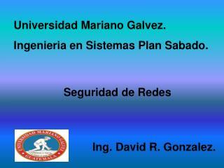 Universidad Mariano Galvez. Ingenieria en Sistemas Plan Sabado.