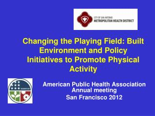 Changing the Playing Field: Built Environment and Policy Initiatives to Promote Physical Activity
