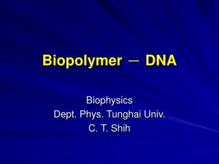 Biopolymer  ?  DNA