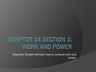 Chapter 14 Section 1:  Work and Power