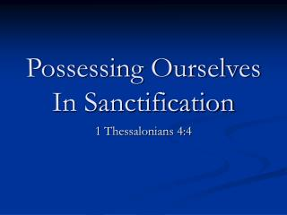 Possessing Ourselves In Sanctification