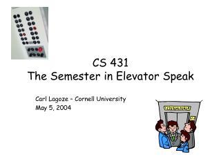 CS 431  The Semester in Elevator Speak