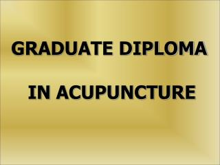 GRADUATE DIPLOMA  IN  ACUPUNCTURE