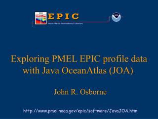 Exploring PMEL EPIC profile data with Java OceanAtlas (JOA) .