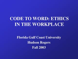 CODE TO WORD: ETHICS IN THE WORKPLACE
