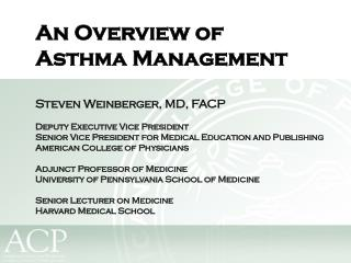 An Overview of  Asthma Management Steven Weinberger, MD, FACP Deputy Executive Vice President