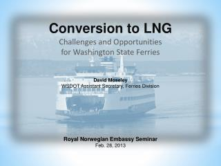 Conversion to LNG  Challenges and Opportunities for Washington State Ferries