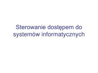Sterowanie dostępem do systemów informatycznych