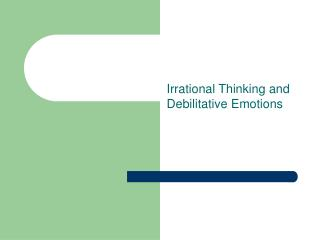 Irrational Thinking and Debilitative Emotions