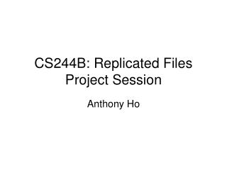 CS244B: Replicated Files Project Session