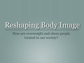 Reshaping Body Image