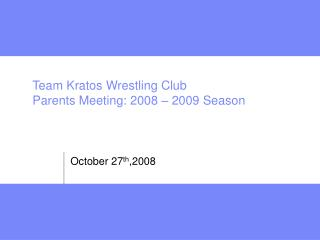 Team Kratos Wrestling Club Parents Meeting: 2008 – 2009 Season
