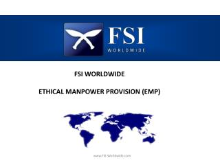 FSI WORLDWIDE  ETHICAL MANPOWER PROVISION (EMP)