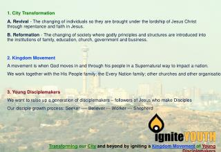 Transforming  our  City and beyond by igniting a Kingdom Movement of  Young Disciplemakers