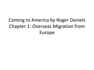 Coming to America by Roger Daniels Chapter 1: Overseas Migration from Europe