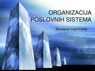 ORGANIZACIJA POSLOVNIH SISTEMA