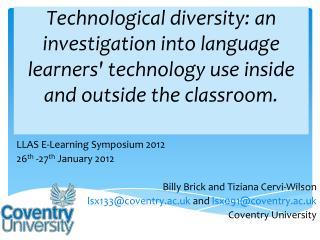 LLAS E-Learning Symposium 2012 26 th  -27 th  January 2012 Billy Brick and Tiziana Cervi-Wilson