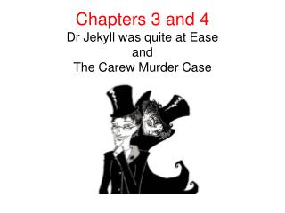 Chapters 3 and 4 Dr Jekyll was quite at Ease  and  The Carew Murder Case