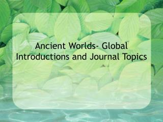 Ancient Worlds- Global Introductions and Journal Topics