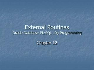External Routines Oracle Database PL/SQL 10g Programming