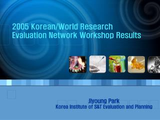 2005 Korean/World Research Evaluation Network Workshop Results