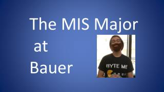 The MIS Major  at  Bauer