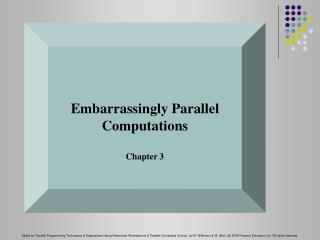 Embarrassingly  Parallel  Computations Chapter 3