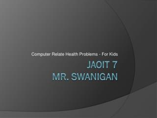 JAOIT 7 MR.  SWANIGAN