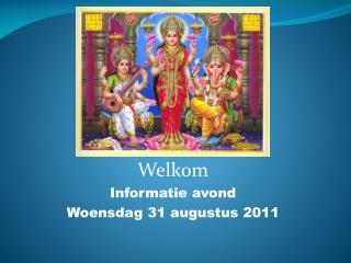 Welkom Informatie avond Woensdag 31 augustus 2011