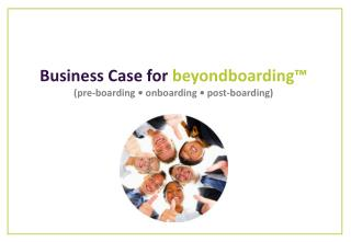 Business Case for  beyondboarding™ (pre-boarding • onboarding • post-boarding)
