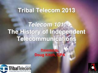 Tribal Telecom 2013 Telecom 101 : The History of Independent  Telecommunications