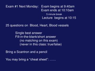 Exam #1 Next Monday:   Exam begins at 9:40am  			        Exam ends at 10:10am 5 minute break