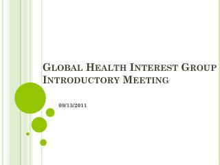 Global Health Interest Group Introductory Meeting