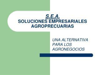 S.E.A. SOLUCIONES EMPRESARIALES AGROPRECUARIAS
