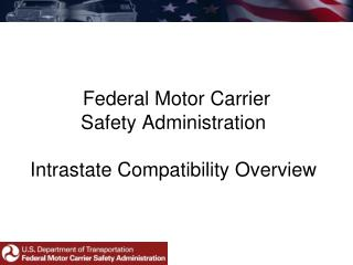Federal Motor Carrier  Safety Administration  Intrastate Compatibility  Overview