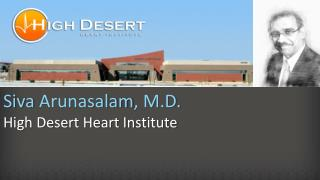 Siva  Arunasalam , M.D. High Desert Heart Institute